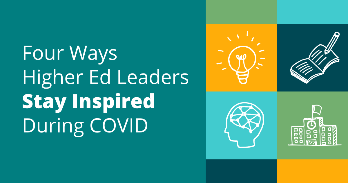 Weekly Wisdom Highlights - 4 Ways Higher Ed Leaders Stay Inspired
