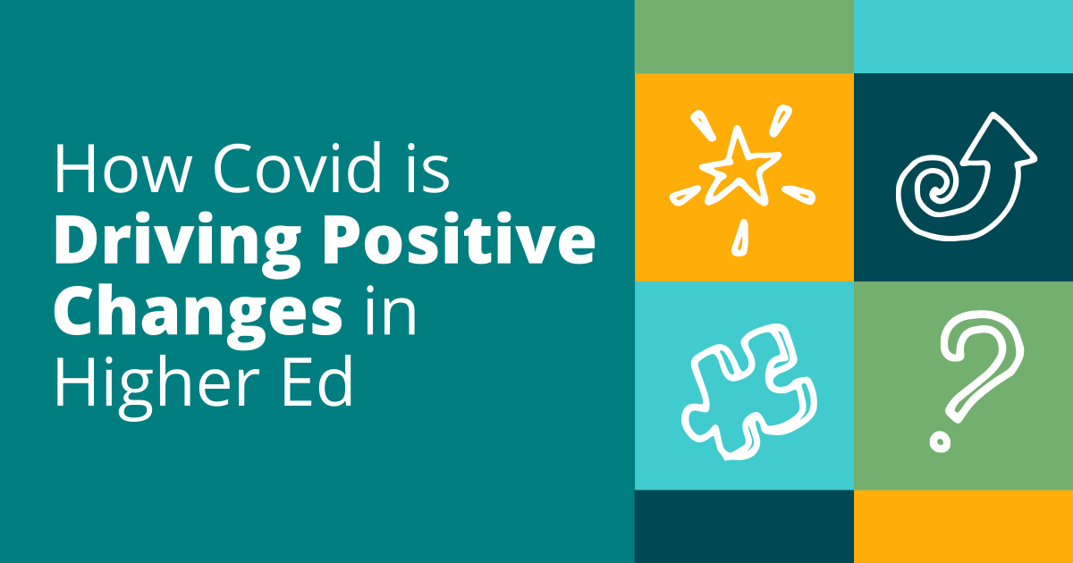 How COVID Is Driving Positive Changes in Higher Ed