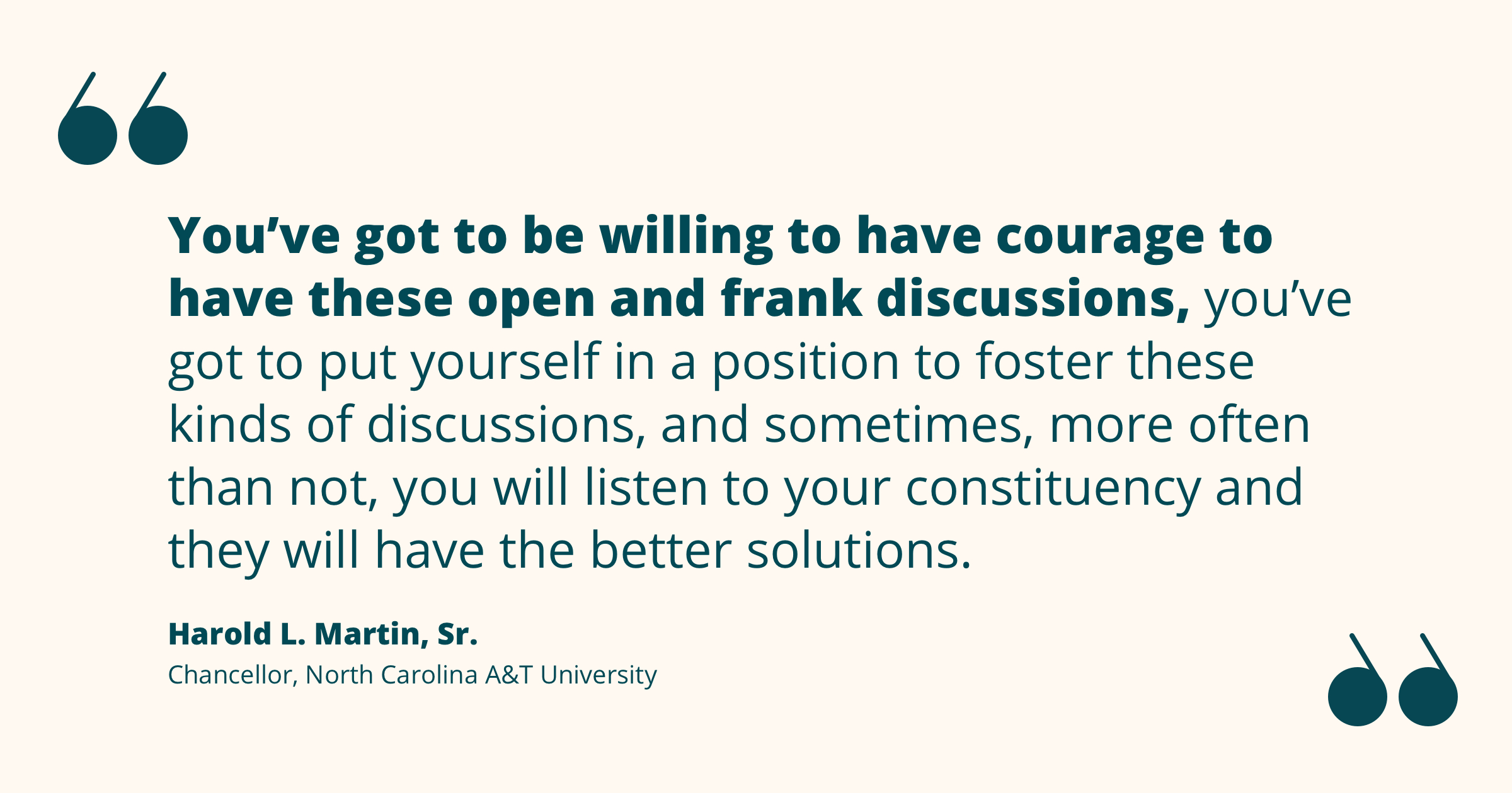 Quote from Harold Martin re: initiating open and frank discussions to share with and learn from your constituency, who often have the better solutions.