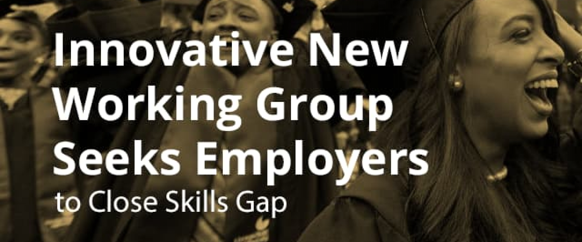 Innovative New Working Group Seeks Employers to Close Skills Gap