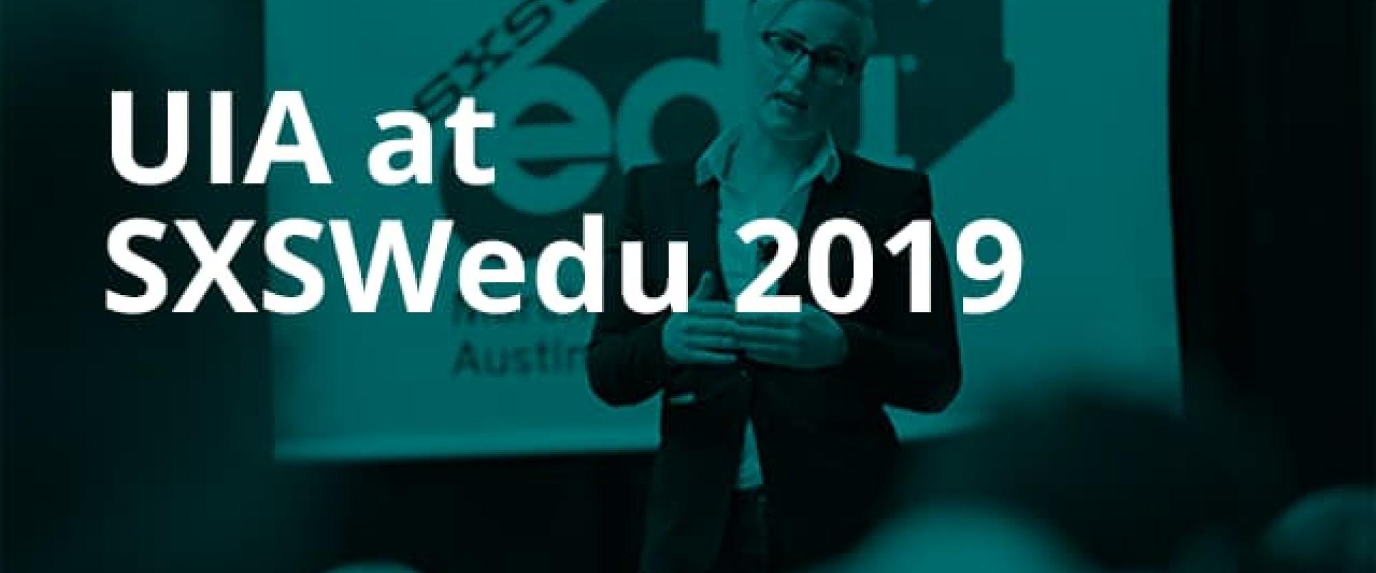 UIA Heading to Austin for SXSWedu 2019
