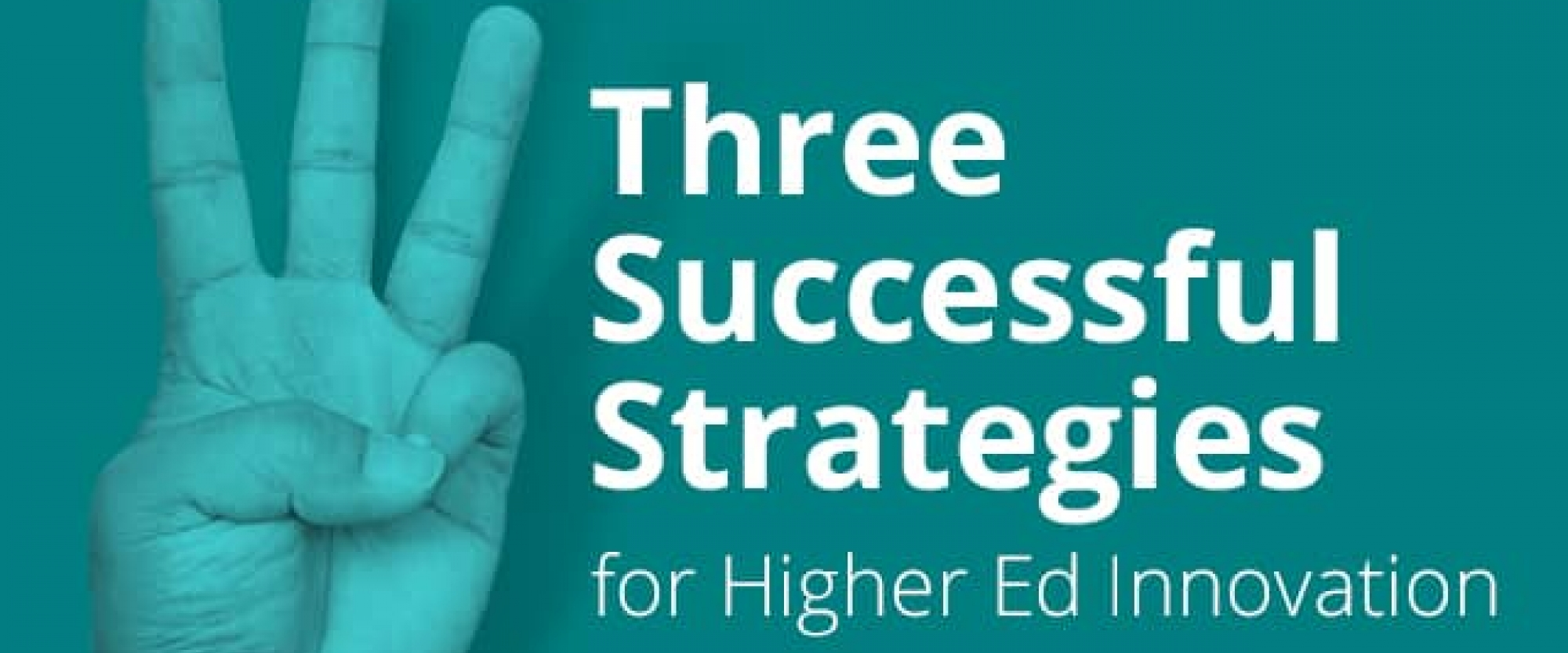 Three Successful Strategies for Higher Ed Innovation