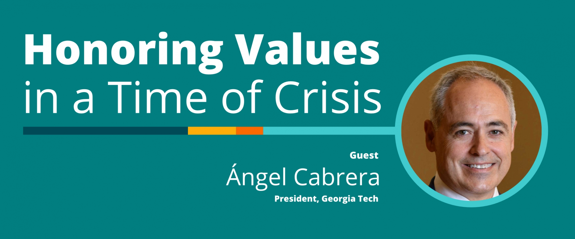 Honoring Values in a Time of Crisis: A Conversation With Ángel Cabrera, Georgia Tech President