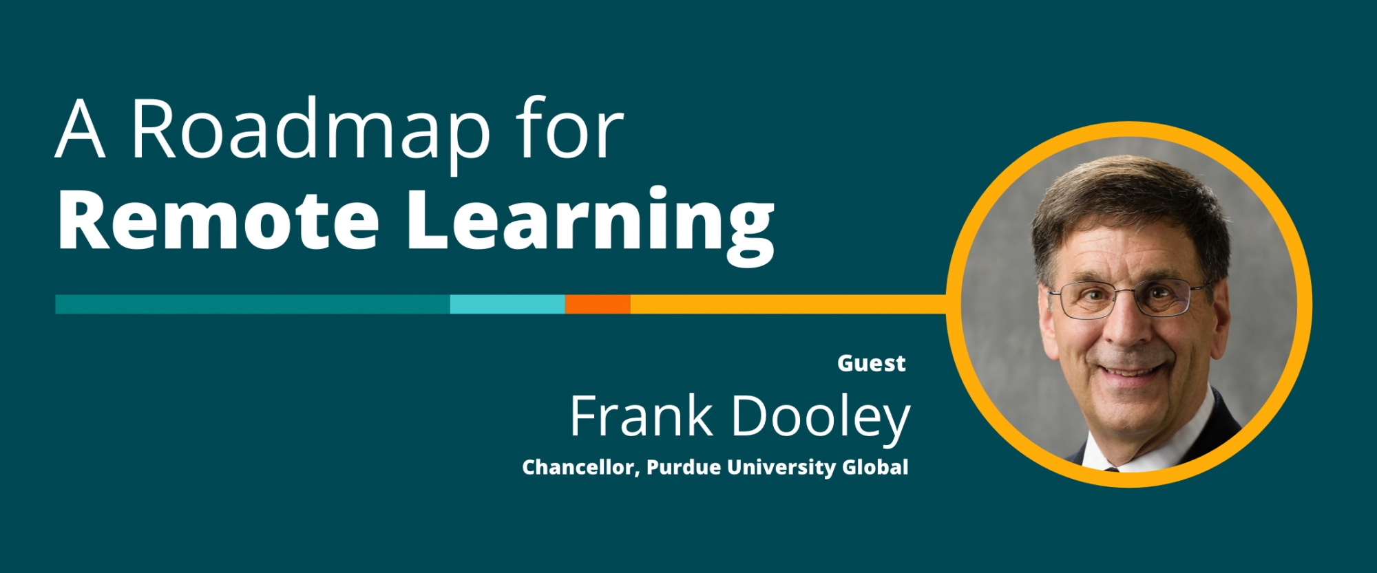 A Roadmap for Remote Learning: A Conversation With Frank Dooley, Chancellor, Purdue University Global
