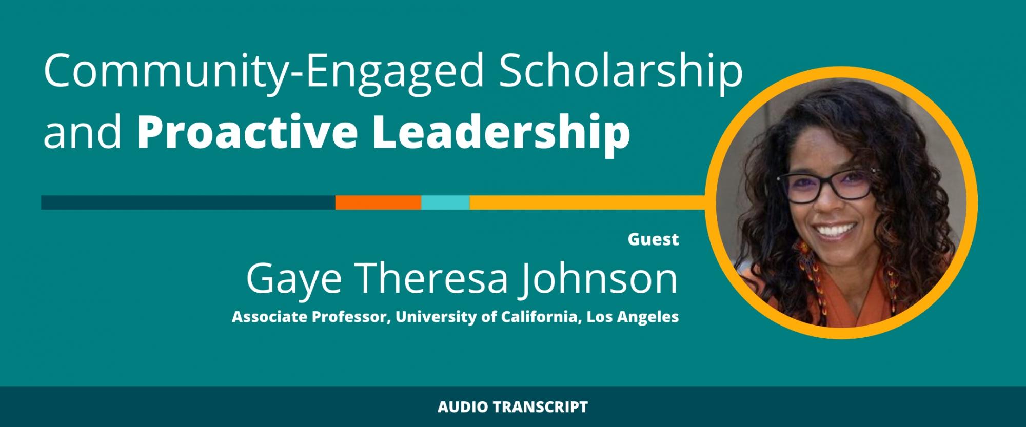 Scholarship to Practice 3/25/21: Transcript of Conversation With Gaye Theresa Johnson, Associate Professor, University of California, Los Angeles