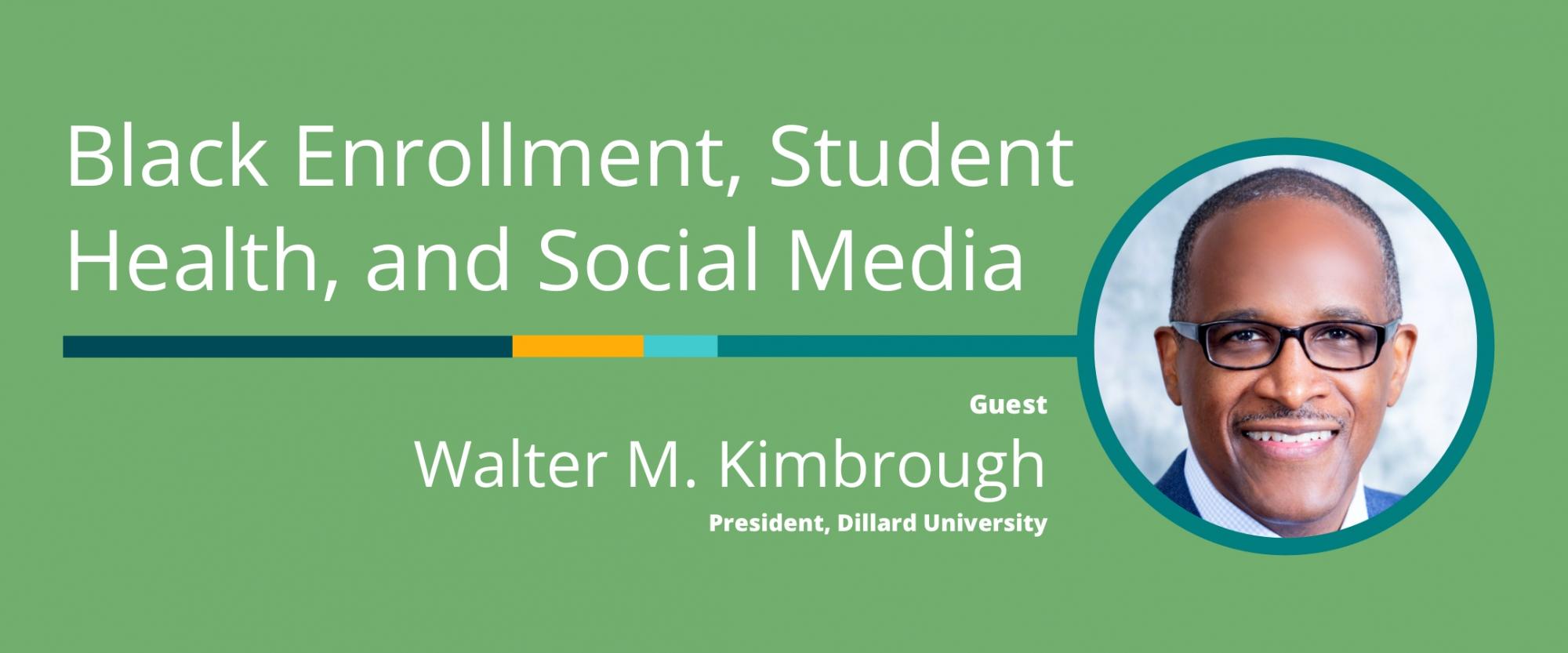 Black Enrollment, Student Health, and Social Media: A Conversation With Walter M. Kimbrough, Dillard University President