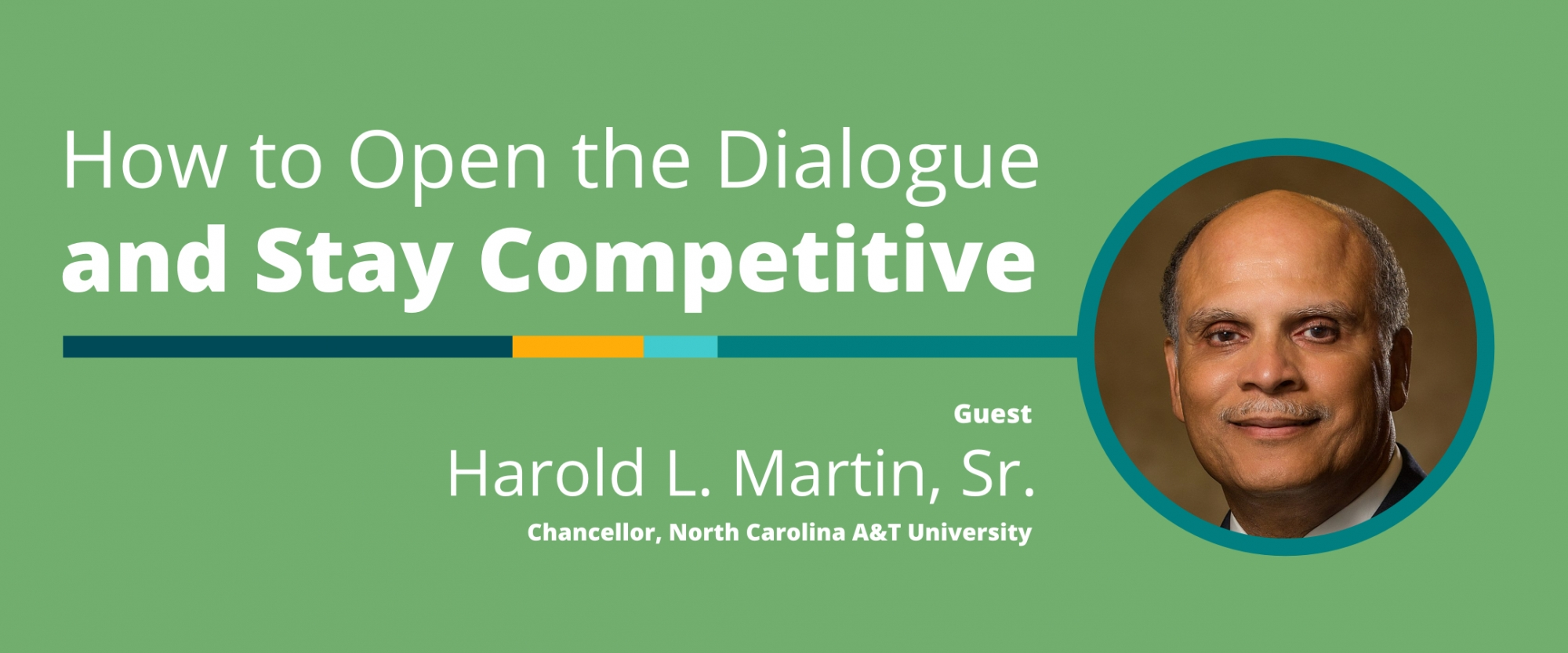 How to Open the Dialogue and Stay Competitive: A Conversation With Harold L. Martin, Sr., North Carolina A&T University Chancellor