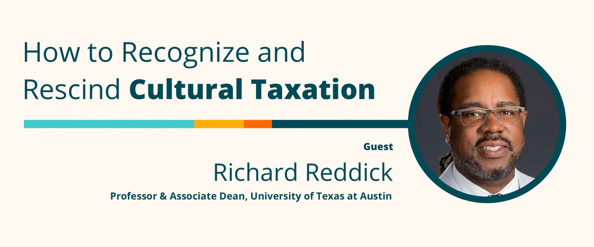 How to Recognize and Rescind Cultural Taxation: A Conversation With Richard Reddick, Professor and Associate Dean, University of Texas at Austin