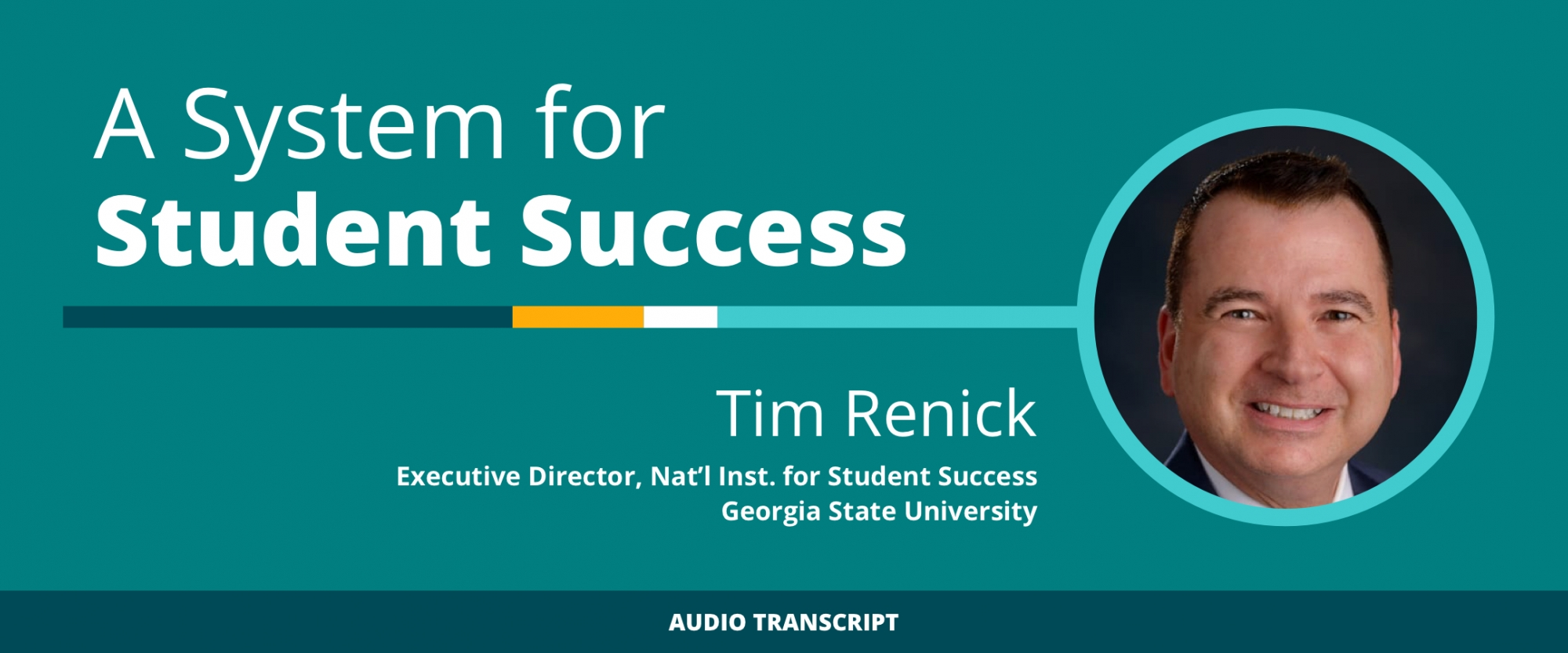 Weekly Wisdom 6/10/21: Transcript of Conversation With Tim Renick, Executive Director, National Institute for Student Success at Georgia State University