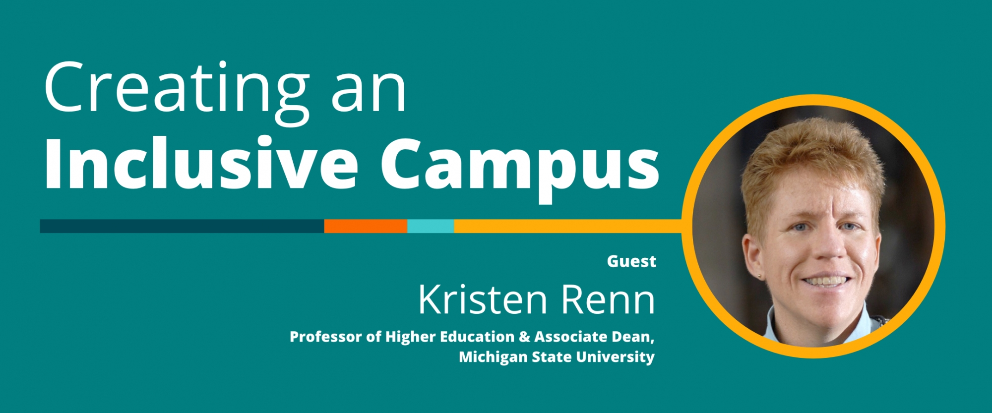 Creating an Inclusive Campus: A Conversation With Kristen Renn, Professor of Higher Education and Associate Dean, Michigan State University