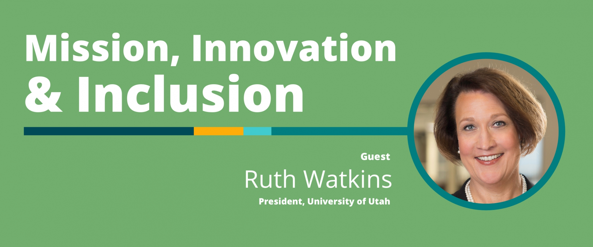 Mission, Innovation, and Inclusion: A Conversation With Ruth Watkins, University of Utah President