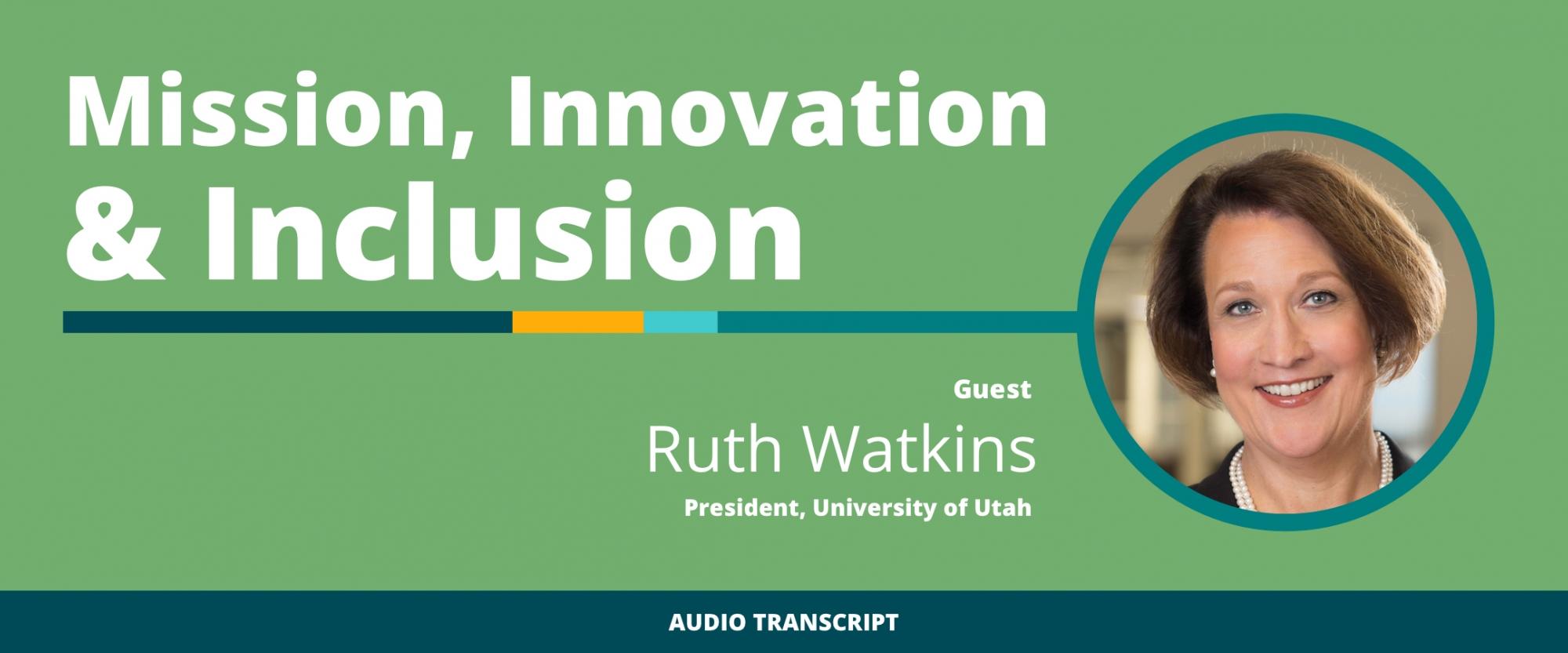 Weekly Wisdom Episode 8: Transcript of Conversation With Ruth Watkins, University of Utah President