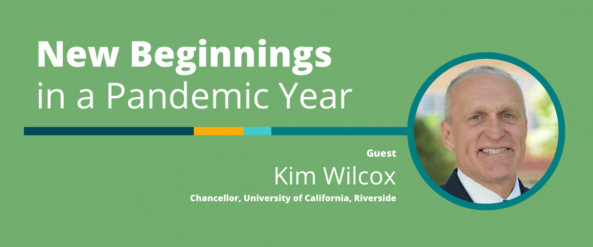 New Beginnings in a Pandemic Year: A Conversation With Kim Wilcox, Chancellor of the University of California, Riverside